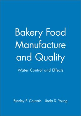 Bakery Food Manufacture and Quality: Water Control and Effects