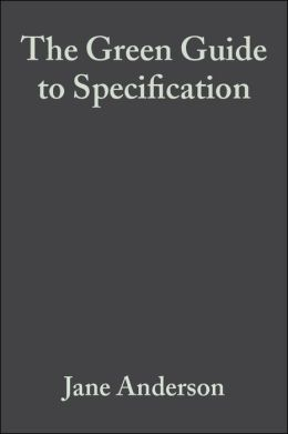 The Green Guide to Specification: An Environmental Profiling System for Building Materials and Components