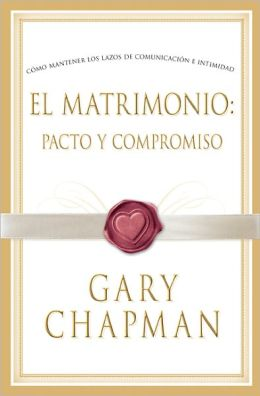 Covenant Marriage: el Matrimonio: Pacto y Compromiso