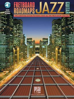 Fretboard Roadmaps - Jazz Guitar: The Essential Guitar Patterns That All the Pros Know and Use