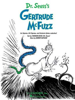 Dr. Suess's Gertrude McFuzz: For Soprano, Girl Soprano, and Orchestra (Piano Reduction)