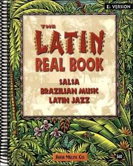 The Latin Real Book - Salsa, Brazilian Music, Latin Jazz - E Flat Version