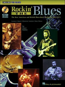 Rockin' the Blues: The Best American and British Blues-Rock Guitarists: 1963-1973