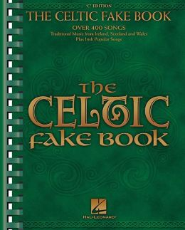 The Celtic Fake Book: Over 400 Songs: Traditional Muisc from Ireland, Scotland and Wales Plus Irish Popular Songs