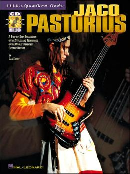 Jaco Pastorius: A Step-by-Step Breakdown of the Styles and Techniques of the World's Greatest Electric Bassist
