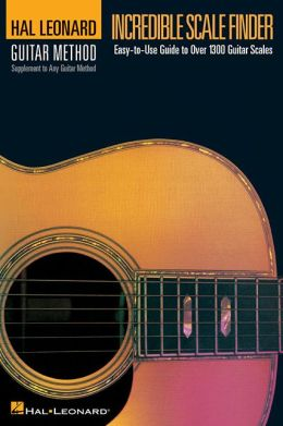 Incredible Scale Finder: A Guide to Over 1,300 Guitar Scales 6 x 9 Ed. Hal Leonard Guitar Method Supplement