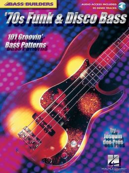 '70s Funk and Disco Bass: 101 Groovin' Bass Patterns