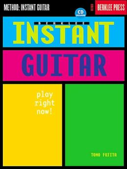 Berklee Instant Guitar: Play Right Now!