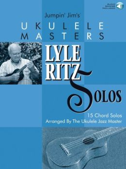Jumpin' Jim's Ukulele Masters: Lyle Ritz Solos: 15 Chord Solos Arranged by the Ukulele Jazz Master