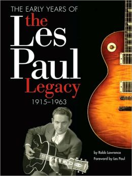Early Years of The Les Paul Legacy 1915-1963