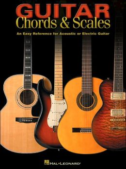 Guitar Chords and Scales: An Easy Reference for Acoustic or Electric Guitar