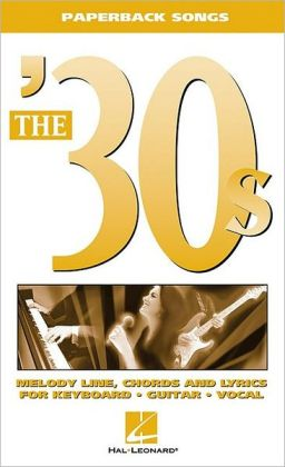 The '30s: Melody Line, Chords and Lyrics for Keyboard, Guitar, and Vocal