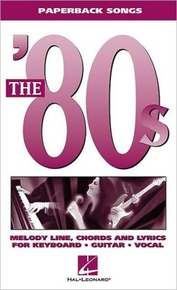 The '80s: Melody Line, Chords and Lyrics for Keyboard, Guitar and Vocal