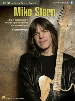 Mike Stern: A Step-by-Step Breakdown of the Guitar Styles and Techniques of a Jazz-Fusion Pioneer