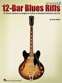 12-Bar Blues Riffs: 25 Classic Patterns Arranged for Guitar in Standard Notation and Tab