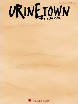 Urinetown - the Musical: Piano/Vocal Selections
