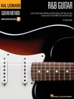 RandB Guitar Method: Learn to Play Classic Rhythm and Blues Guitar with Step-by-Step Lessons and 31 Great Songs