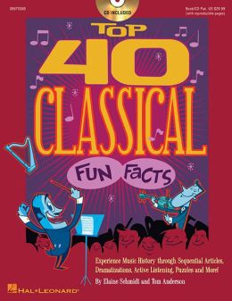 Top 40 Classical Fun Facts: Experience Music History through Articles, Dramatizations, Active Listening, Puzzles and more!