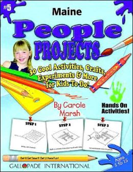 Maine People Projects: 30 Cool, Activities, Crafts, Experiments and More for Kids to Do to Learn about Your State!
