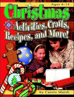 Christmas: Activities, Crafts, Recipes and More!