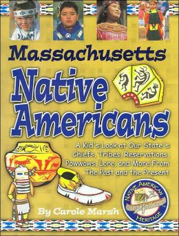 Massachusetts Native Americans: A Kid's Look at Our State's Chiefs, Tribes, Reservations, Powwows, Lore, and More from the Past and the Present