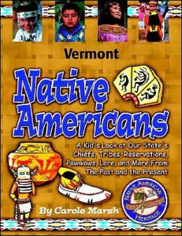 Vermont Native Americans: A Kid's Look at Our State's Chiefs, Tribes, Reservations, Powwow, Lore, and More from the Past and the Present