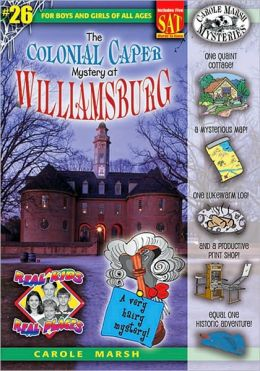 The Colonial Caper Mystery at Williamsburg (Real Kids - Real Places)