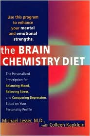 Brain Chemistry Diet: The Personalized Prescription for Balancing Mood, Relieving Stress, and Conquering Depression, Based on Your Personality Profile