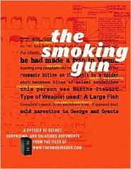 The Smoking Gun: A Dossier of Secret, Surprising, and Salacious Documents from the Files of the Smokinggun.COM