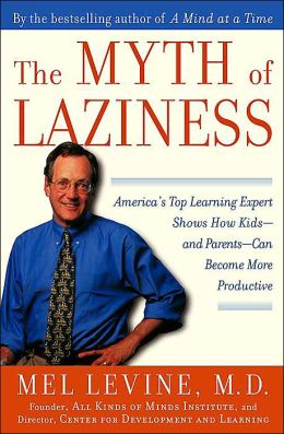 The Myth of Laziness: America's Top Learning Expert Shows How Kids-and Parents-Can Become More Productive