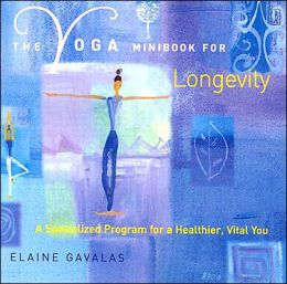 The Yoga Minibook for Longevity: A Specialized Program for a Healthier, Vital You
