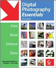 Digital Photography Essentials: Point, Shoot, Enhance, Share
