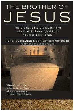 The Brother of Jesus: The Dramatic Story and Meaning of the First Archaeological Link to Jesus and His Family