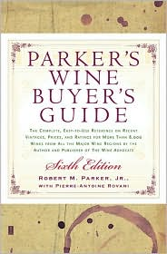 Parker's Wine Buyer's Guide 6th Edition: The Complete, Easy-to-Use Reference on Recent Vintages, Prices, and Ratings for More Than 8,000 Wines from All the Major Wine Regions