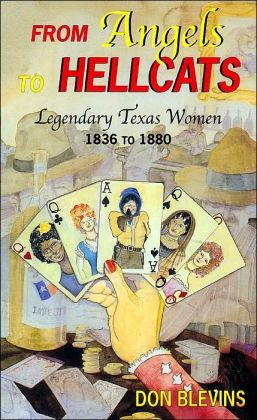 From Angels to Hellcats: Legendary Texas Women, 1836 to 1880