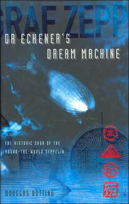 Dr Eckener's Dream Machine: The Historic Saga of the Round-The-World Zeppelin