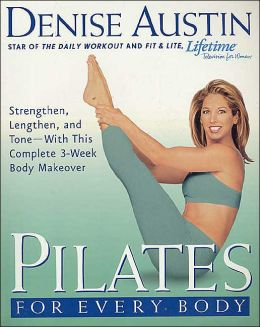 Pilates for Every Body: Strengthen, Lengthen, and Tone - with This Complete 3-Week Body Makeover