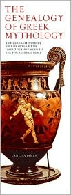 The Genealogy of Greek Mythology: An Illustrated Family Tree of Greek Mythology from the First Gods to the Founders of Rome