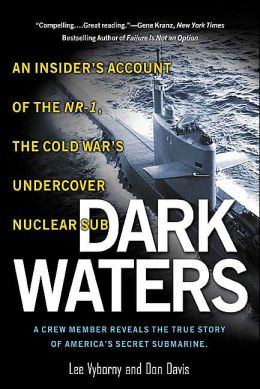 Dark Waters: An Insiders Account of the NR-1, The Cold War's Undercover Nuclear Sub