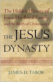 Jesus Dynasty: The Hidden History of Jesus, His Royal Family, and the Birth of Christianity