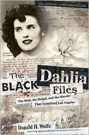 Black Dahlia Files: The Mob, the Mogul, and the Murder That Transfixed Los Angeles