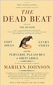 The Dead Beat: Lost Souls, Lucky Stiffs, and the Perverse Pleasures of Obituaries