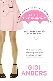 Men May Come and Men May Go But I've Still Got My Little Pink Raincoat: Life and Love In and Out of My Wardrobe