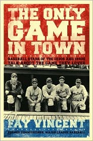 The Only Game in Town: Baseball Stars of the 1930s and 1940s Talk about the Game They Loved (The Baseball Oral History Project Series, Volume 1)