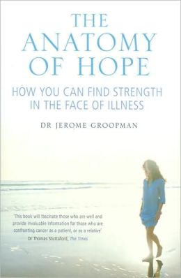The Anatomy of Hope: How You Can Find Strength in the Face of Illness
