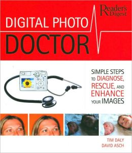 Digital Photo Doctor: Simple Steps to Diagnose, Rescue, and Enhance Your Images