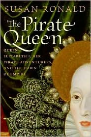 Pirate Queen: Queen Elizabeth I, Her Pirate Adventurers, and the Dawn of Empire