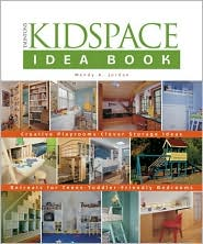 Kidspace Idea Book: Creative Playrooms Clever Storage Ideas Retreats for Teens Toddler-Friendly Bedrooms