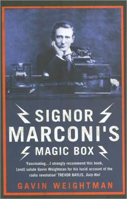 Signor Marconi's Magic Box: How an Amateur Inventor Defied Scientists and Began the Radio Revolution