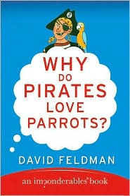 Why Do Pirates Love Parrots?: An Imponderables Book